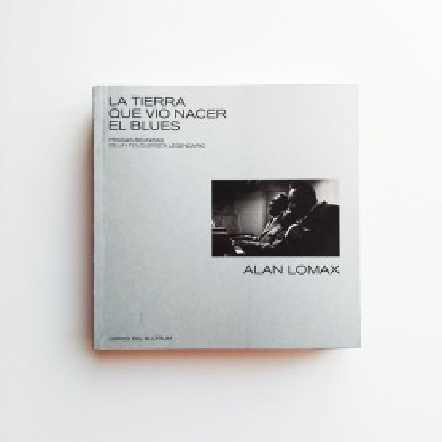 La tierra que vio nacer el Blues - Alan Lomax