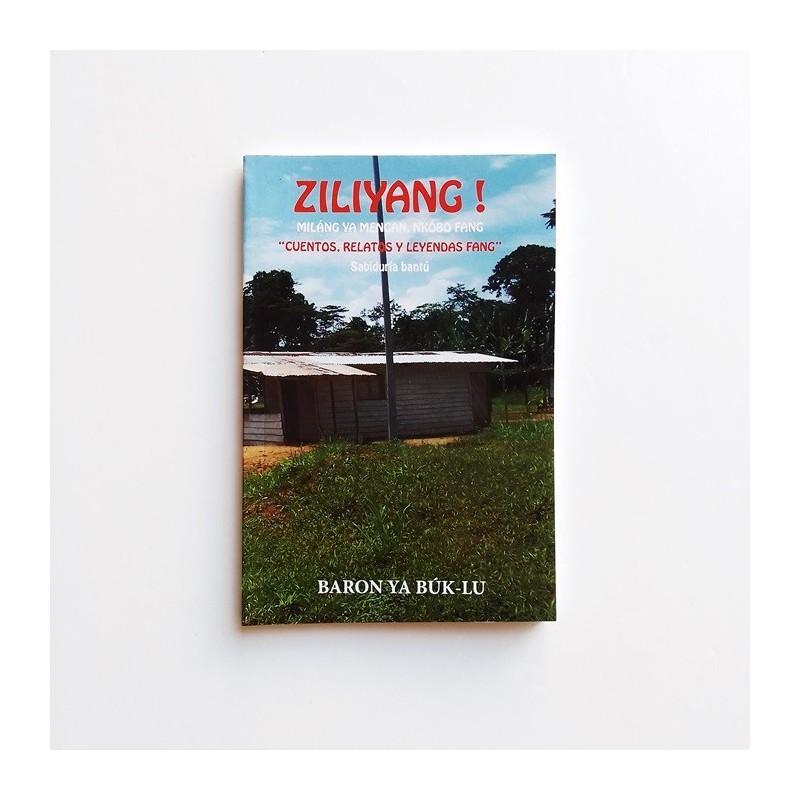 Ziliyang! Cuentos, relatos y leyendas Fang. Sabiduría Bantú - Baron Ya Búk-lu