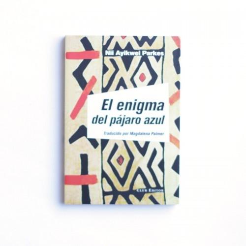 El enigma del pajaro azul - Nii Ayikwei Parkes
