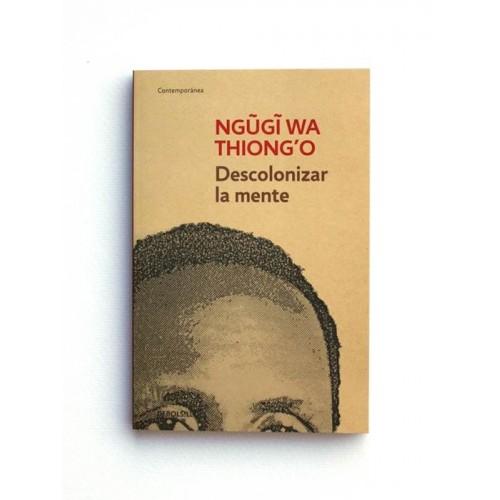 Descolonizar la mente - Ngugi Wa Thiongo