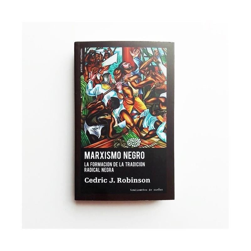 Marxismo Negro - La formación de la tradicion radical negra - Cedric J. Robinson