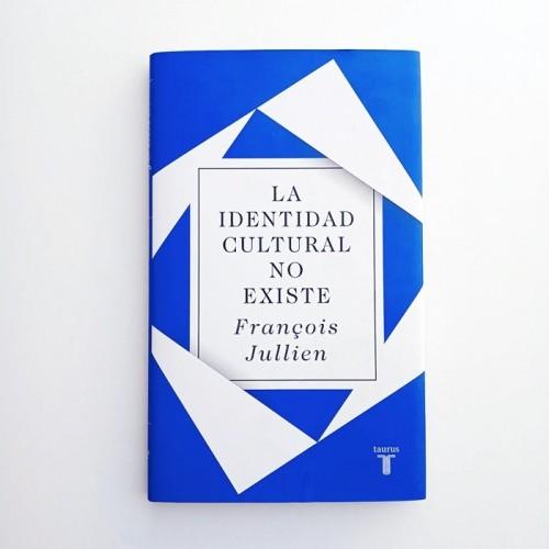 LA IDENTIDAD CULTURAL NO EXISTE - FRANCOIS JULLIEN