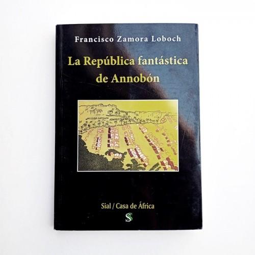 LA REPÚBLICA FANTÁSTICA DE ANNOBÓN - FRANCISCO ZAMORA LOBOCH