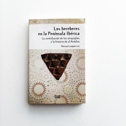 Los bereberes en la péninsula Ibérica. La construccion de los amasighes a la historia de al-Andalus