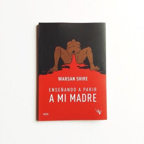 Enseñando a parir a mi madre - Warsan Shire