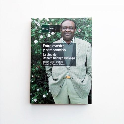 Entre estetica y compromiso. La obra de Donato Ndongo-Bidyogo