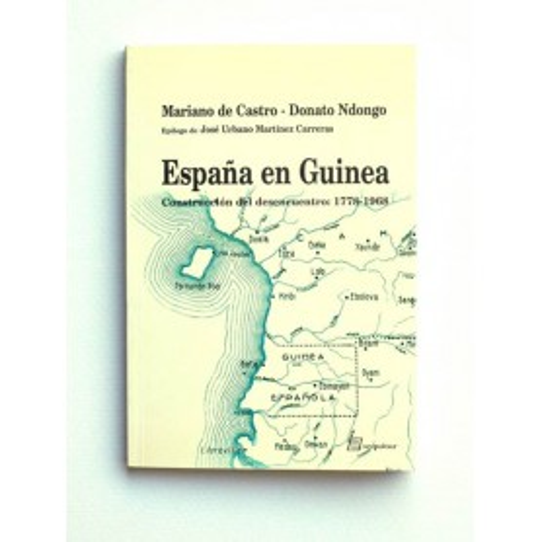 España en Guinea. Construcción del desencuentro 1778-1968 - Donato Ndongo MC