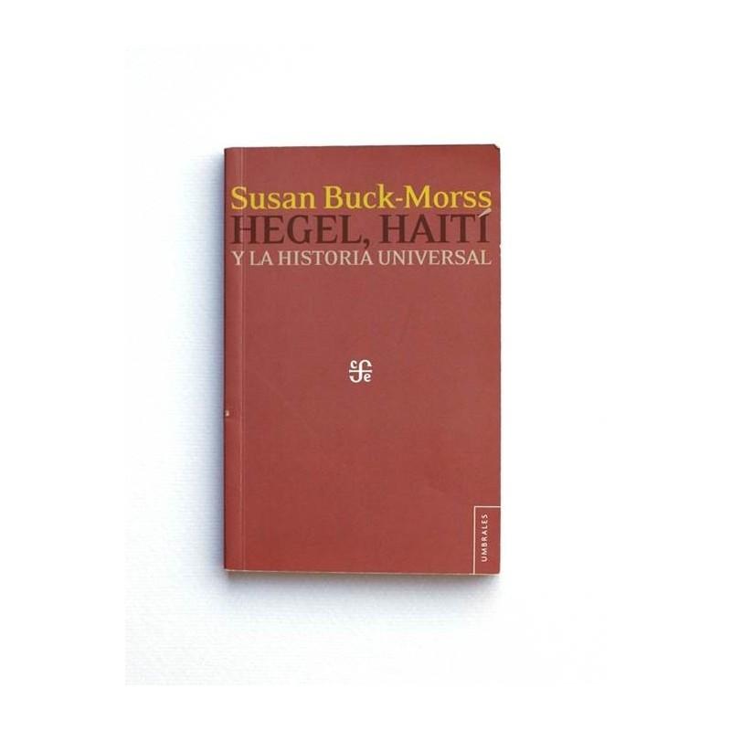 Hegel, Haiti y la Historia Universal - Susan Buck-Morss