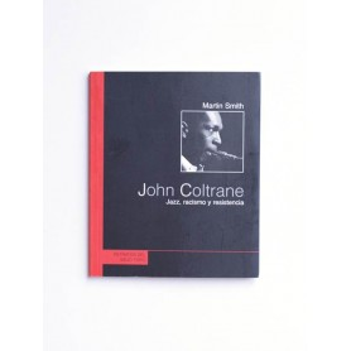 John Coltrane. Jazz, racismo y resistencia - Martin Smith