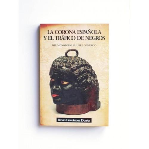 La corona española y el tráfico de negros. Del monopolio al libre comercio