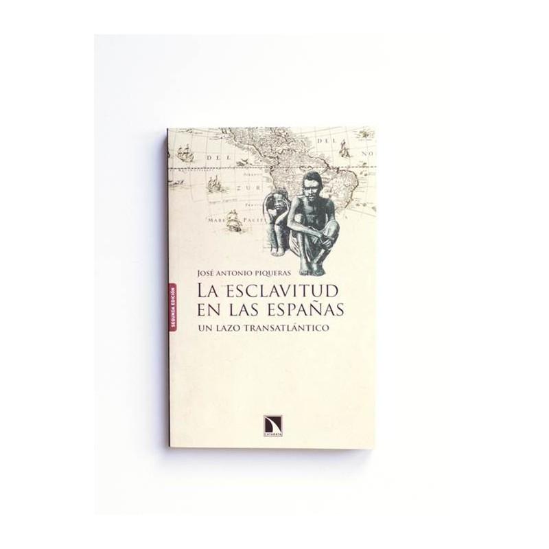 La esclavitud en las españas. Un lazo transatlántico - Jose Piqueras