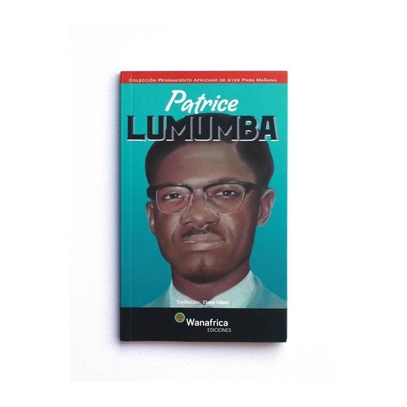 Patrice Lumumba - PENSAMIENTO AFRICANO DE AYER PARA MAÑANA
