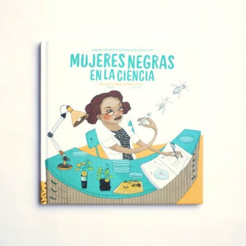 Mujeres Negras en la ciencia. Mujeres que cambiaron el mundo - Zinthia Palomino, Nina Sefcik