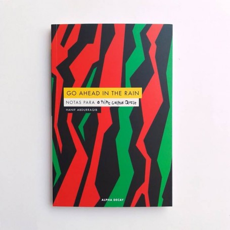 Go ahead in the rain. Notas para A Tribe Called Quest - Hanif Abdurraqib
