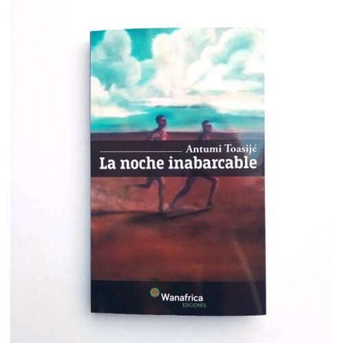 La noche inabarcable - Antumi Toasijé