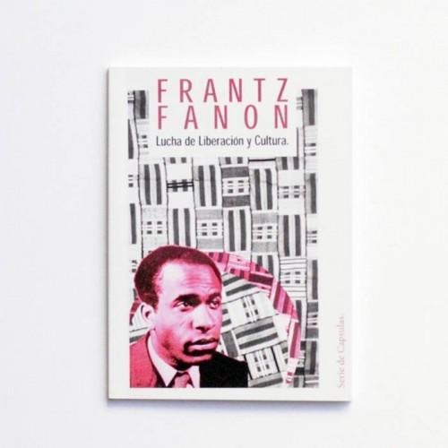 Frantz Fanon - Lucha de liberación y cultura