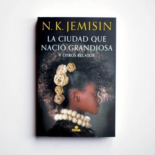 La ciudad que nació grandiosa y otros relatos - JEMISIN, N.K