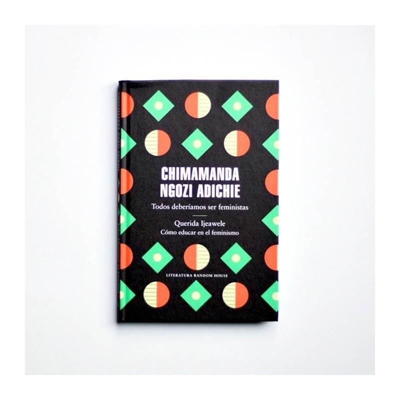 Chimamanda Ngozi Adichie - Todos deberíamos ser feministas - Querida ijeawele