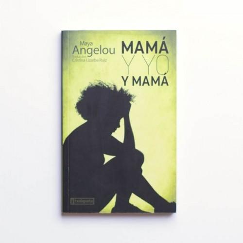 Mamá y yo y mamá - Maya Angelou