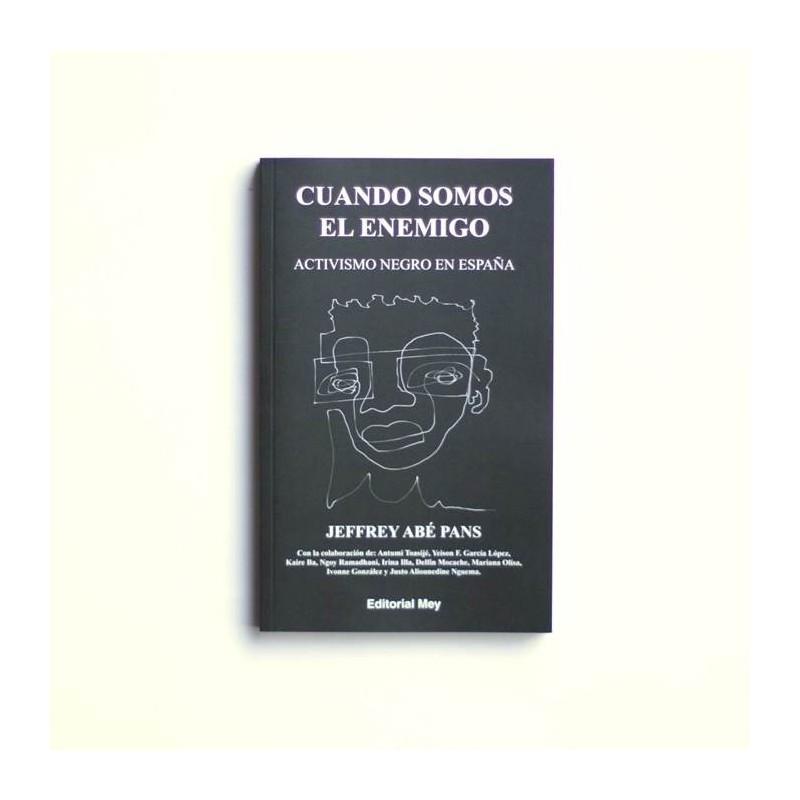 Cuando somos el enemigo. Activismo negro en España - Jeffrey Abé Pans