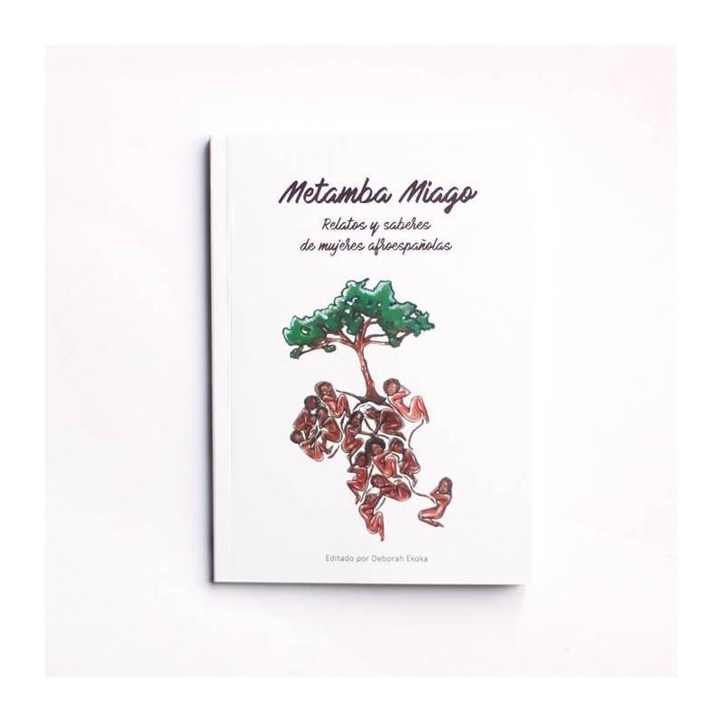 Metamba Miago - Relatos y saberes de Mujeres Afroespañolas - Deborah Ekoka (vv.aa.)