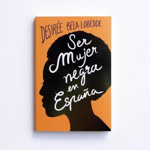 Ser mujer Negra en España - Desirée Bela-Lobedde