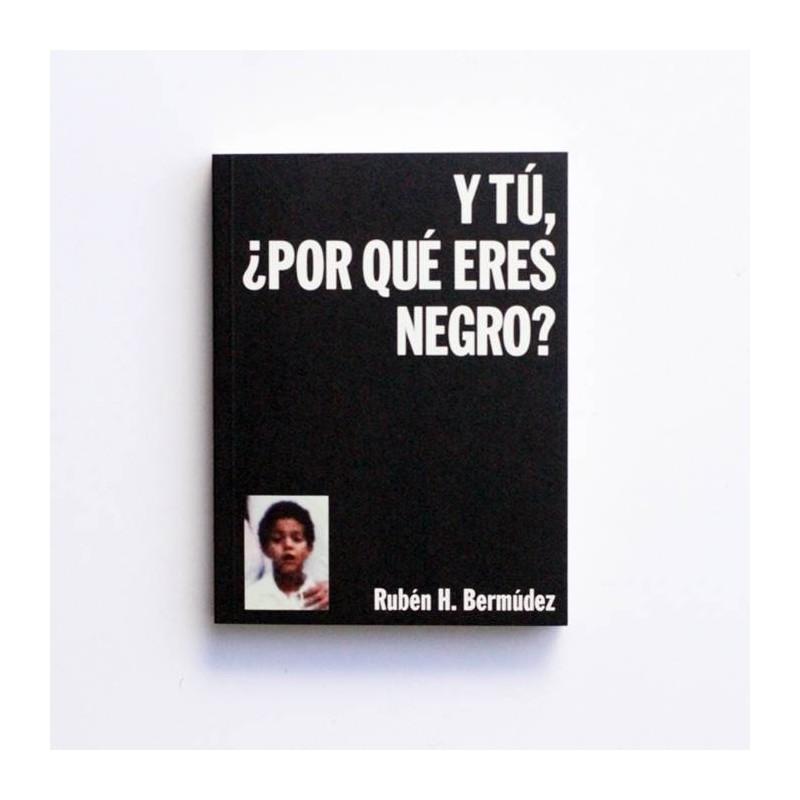 Y tu, ¿Por que eres Negro? - Ruben H. Bermudez