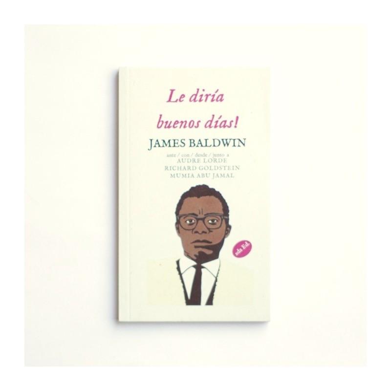 Le diría, buenos días! - James Baldwin con Audre Lorde, Richard Goldstein y Mumia Abu Jamal