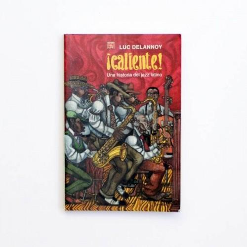 ¡Caliente! Una historia del Jazz latino - Luc Delannoy