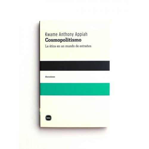 Cosmopolitismo. La ética en un mundo de extraños - Kwame Anthony Appiah
