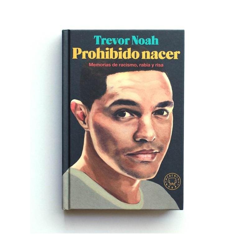 Prohibido Nacer. Memorias de racismo, rabia y risas - Trevor Noah