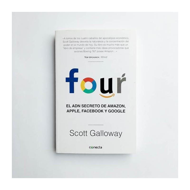 Four. El ADN secreto de Amazon, Apple, Facebook y Google - Scott Galloway