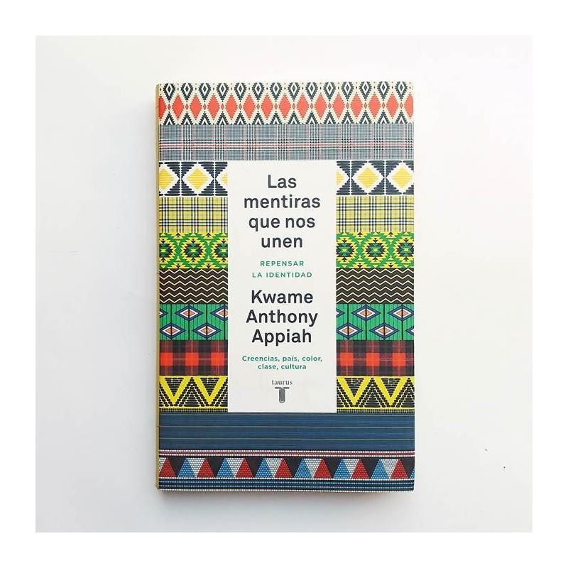 Las mentiras que nos unen - Kwame Anthony Appiah