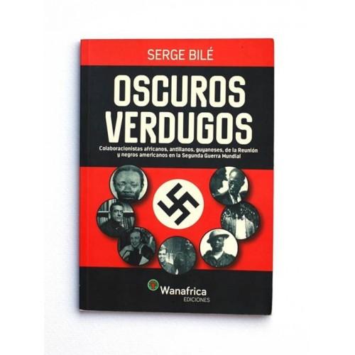 Oscuros Verdugos. Colaboracionistas africanos antillanos guayaneses de la segunda guerra mundial - Serge Bile - United Minds