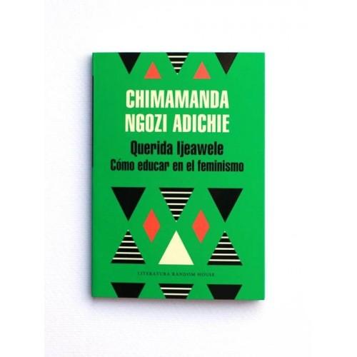 Querida Ijeawele. Como educar en el feminismo - Chimamanda Ngozi Adichie