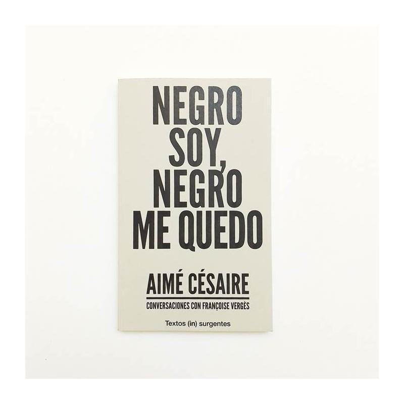 Negro soy, negro me quedo - Aimé Césaire