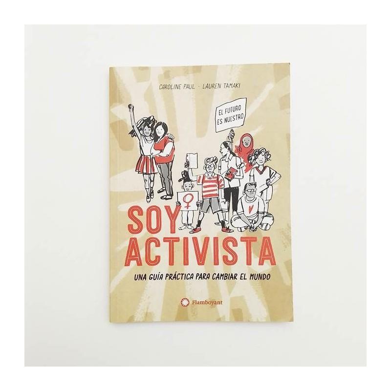 Soy Activista. Una guia practica para cambiar el mundo