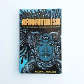 Afrofuturism. The world of black sci-fi and fantasy culture - Ytasha L. Womack