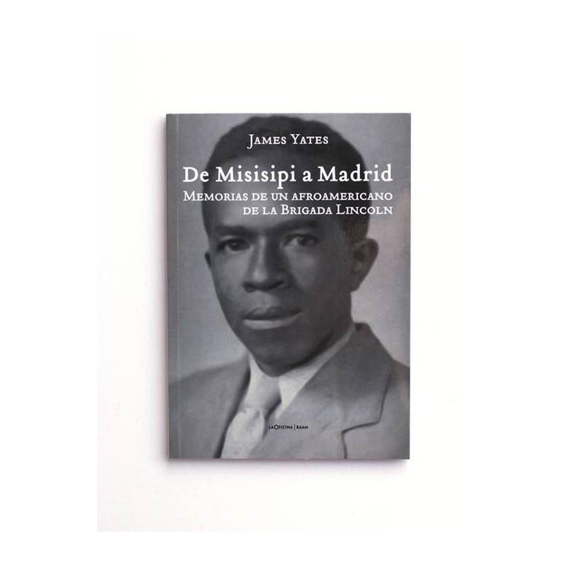 De Misisipi a Madrid. Memorias de un afroamericano de la brigada Lincoln. - James Yates