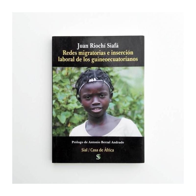 Redes migratorias e inserción laboral de los guineoecuatorianos - Juan Riochí Siafá