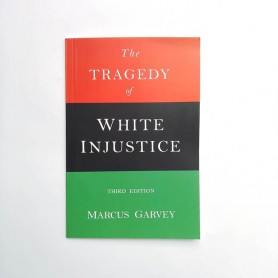 The Tragedy of white injustice - Marcus Garvey - United Minds