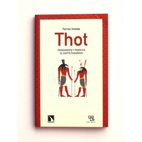 Thot. Pensamiento y Poder en el Egipto Faraónico - Ferrán Iniesta