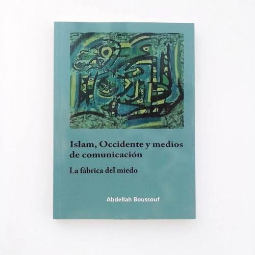 Islam,occidente y medios de comunicación. La fábrica del miedo - Abdellah Boussouf - United Minds