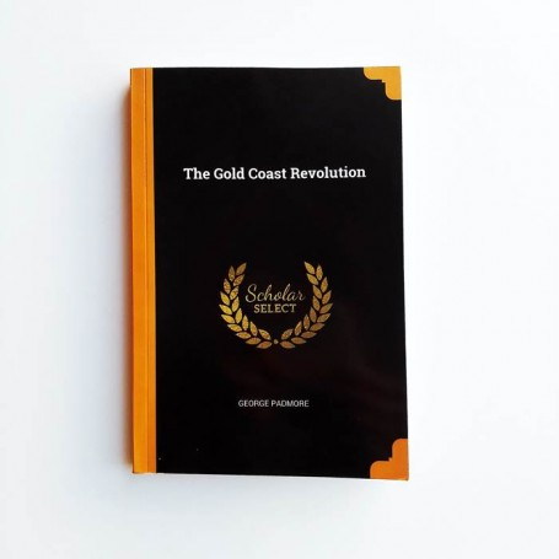 The Gold Coast Revolution - George Padmore