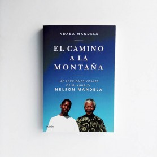 El camino a la montaña. Las lecciones vitales de mi abuelo - Ndaba Mandela