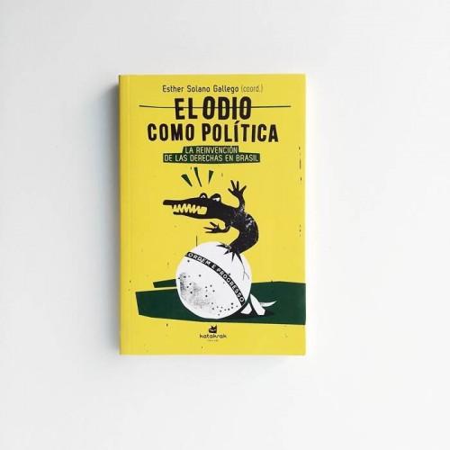 El odio como política. La reinvención de las derechas en brasil - Esther Solano Gallego