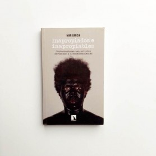 Inapropiados e inapropiables. Conversaciones con artistas africanos y afrodescendientes