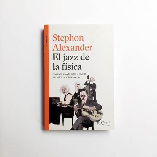 El jazz de la física. El vinculo secreto entre la musica y la estructura del universo - Stephon Alexander