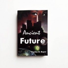 Ancient Future - Charles D. Roper