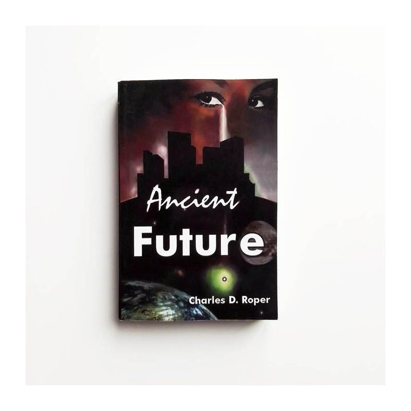 Ancient Future - Charles D. Roper